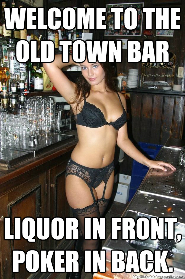 welcome to the old town bar liquor in front, poker in back.