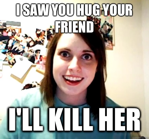 I saw you hug your friend i'll kill her - I saw you hug your friend i'll kill her  Misc