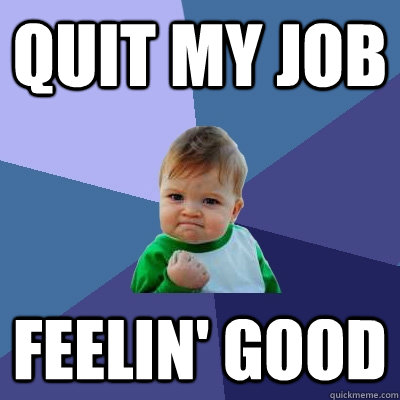 Quit my job Feelin' Good - Quit my job Feelin' Good  Success Kid