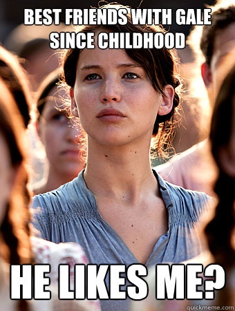 Best friends with Gale since childhood He likes me? - Best friends with Gale since childhood He likes me?  Oblivious Katniss