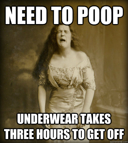 Need to poop underwear takes three hours to get off - Need to poop underwear takes three hours to get off  1890s Problems