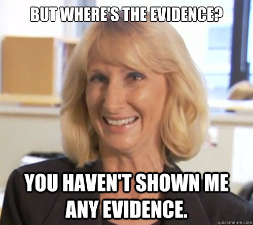 But where's the evidence? You haven't shown me any evidence.  Wendy Wright