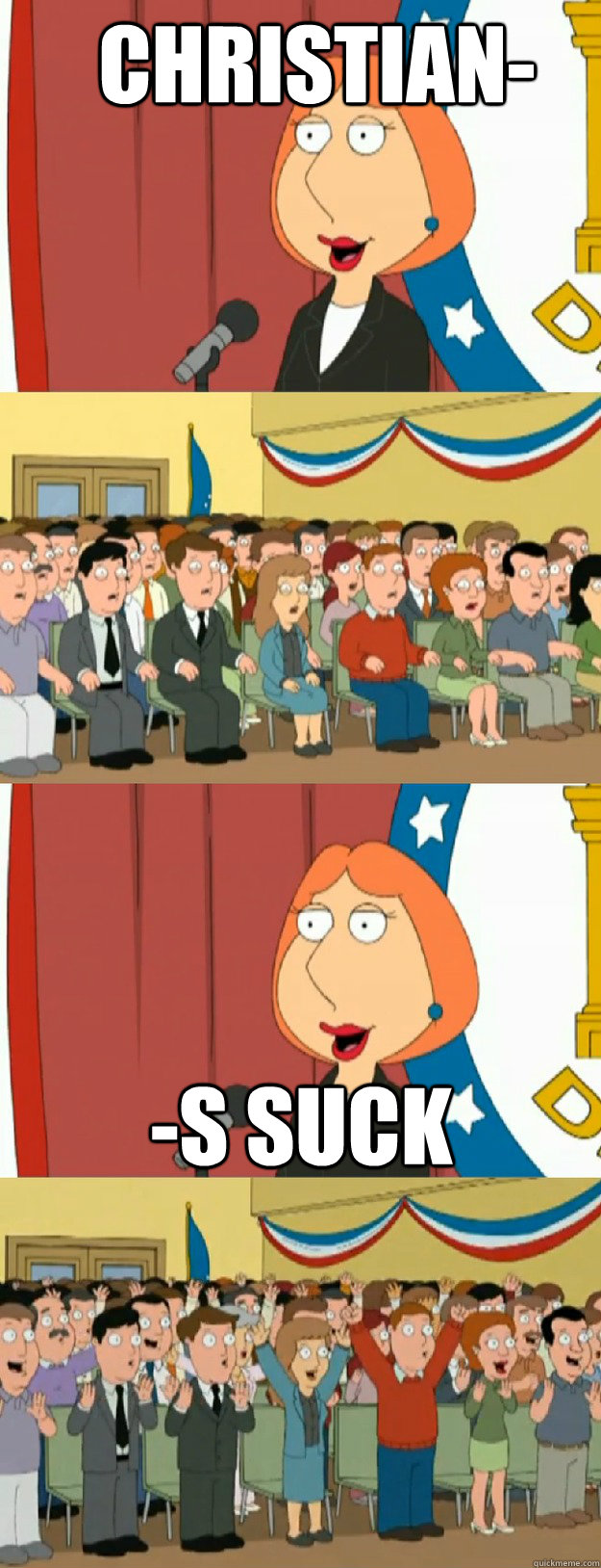 Christian- -s Suck - Christian- -s Suck  Lois Griffin
