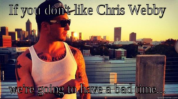 IF YOU DON'T LIKE CHRIS WEBBY WE'RE GOING TO HAVE A BAD TIME... Misc