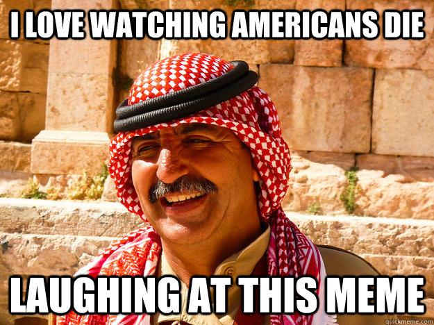 i love watching americans die laughing at this meme  Benghazi Muslim