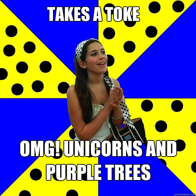 Takes a toke OMG! unicorns and purple trees - Takes a toke OMG! unicorns and purple trees  Sheltered Suburban Kid