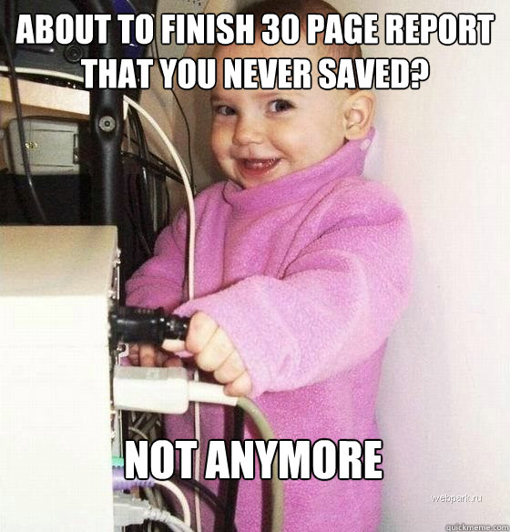 About to finish 30 page report that you never saved? not anymore