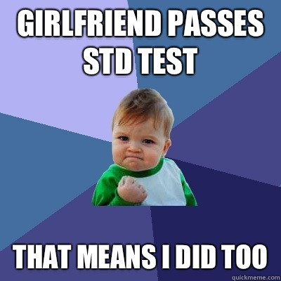 girlfriend passes std test that means I did too - girlfriend passes std test that means I did too  Success Kid