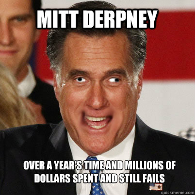 Mitt Derpney Over a year's time and millions of dollars spent and still fails