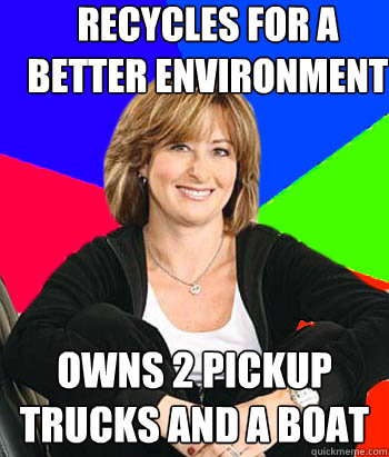 Recycles for a better environment owns 2 pickup trucks and a boat - Recycles for a better environment owns 2 pickup trucks and a boat  Sheltering Suburban Mom