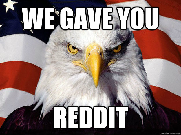 We gave you reddit - We gave you reddit  Evil American Eagle