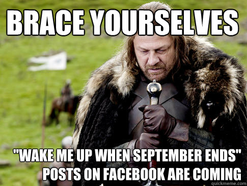 brace yourselves wake me up when september ends posts on facebook are coming