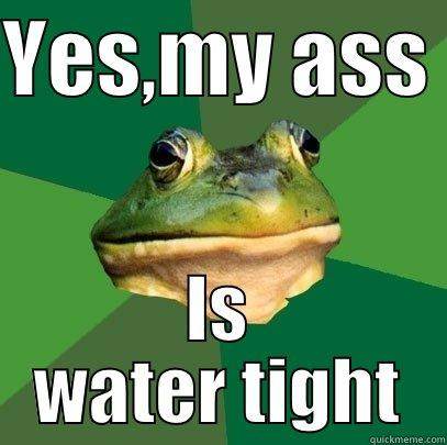 Is A Frogs Ass Water Tight 40