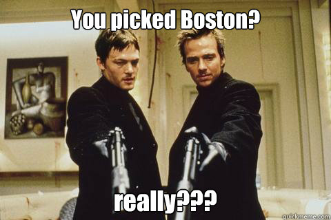You picked Boston? really???