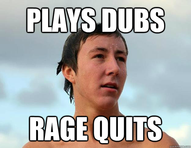 Plays Dubs Rage quits - Plays Dubs Rage quits  Misc