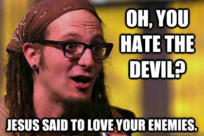 OH, you hate the Devil? Jes