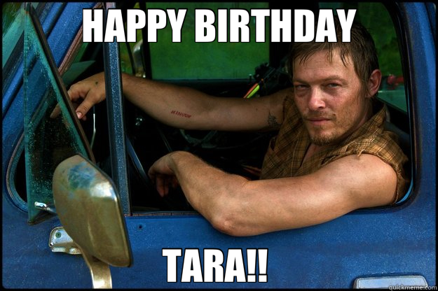 HAPPY BIRTHDAY TARA!!