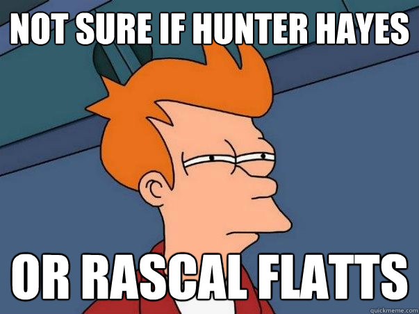 Not sure if Hunter Hayes or rascal flatts - Not sure if Hunter Hayes or rascal flatts  Misc
