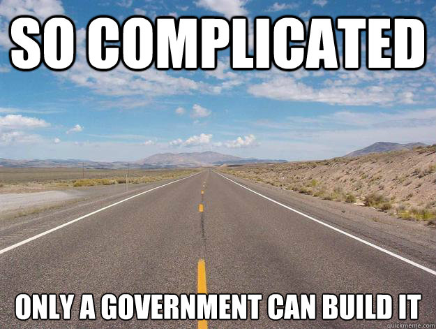 so complicated only a government can build it - so complicated only a government can build it  Road meme