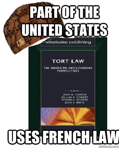 Part of the united states  uses french law - Part of the united states  uses french law  Scumbag Louisiana law book