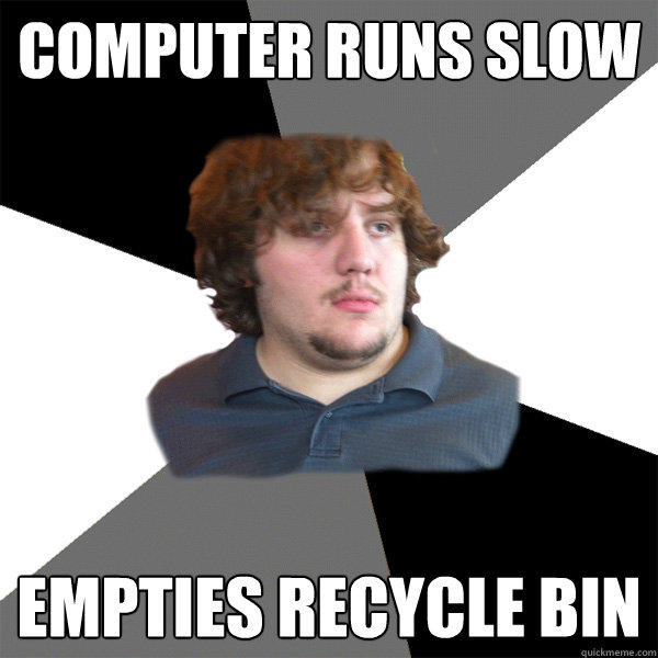 Computer Runs Slow Empties recycle bin - Computer Runs Slow Empties recycle bin  Family Tech Support Guy