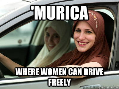 'murica where women can drive freely - 'murica where women can drive freely  Misc