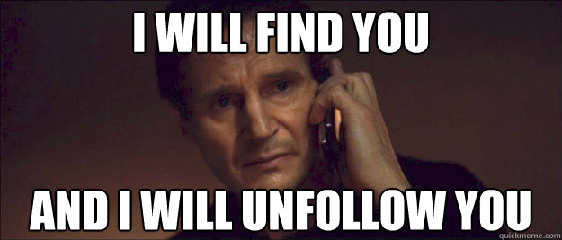 I WILL FIND YOU AND I WILL UNFOLLOW YOU - I WILL FIND YOU AND I WILL UNFOLLOW YOU  I Will Find You