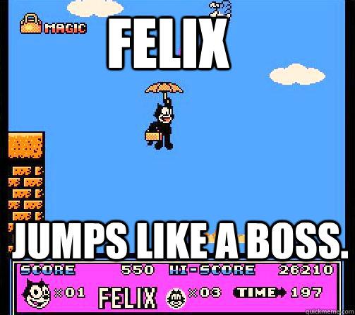 FELIX JUMPS LIKE A BOSS.