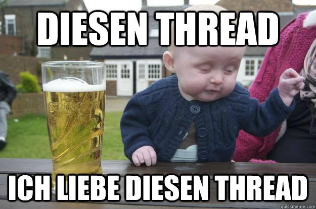 Diesen Thread Ich liebe diesen Thread  - Diesen Thread Ich liebe diesen Thread   drunk baby