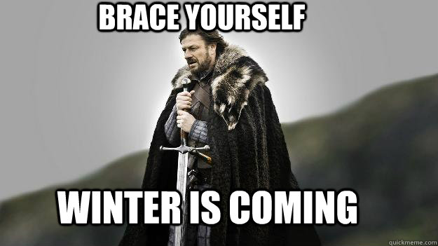 BRACE YOURSELF WINTER IS COMING - BRACE YOURSELF WINTER IS COMING  Ned stark winter is coming