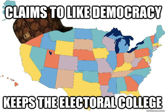 Claims to like democracy keeps the electoral college