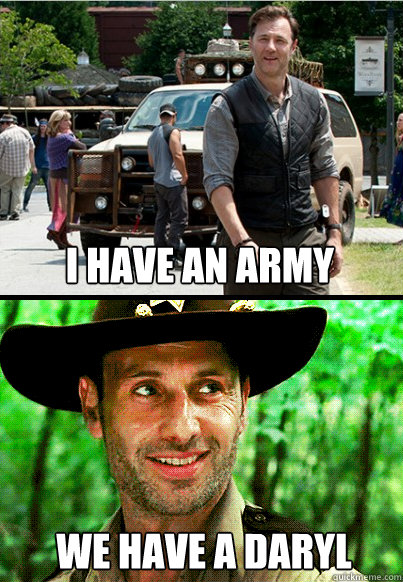 I have an army We have a daryl - I have an army We have a daryl  We have a daryl
