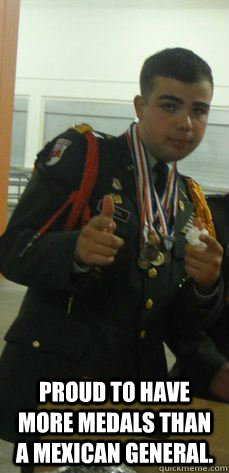 Proud To Have More Medals Than A Mexican General Jrotc