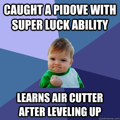 Caught a pidove with super luck ability Learns air cutter after leveling up - Caught a pidove with super luck ability Learns air cutter after leveling up  Success Kid