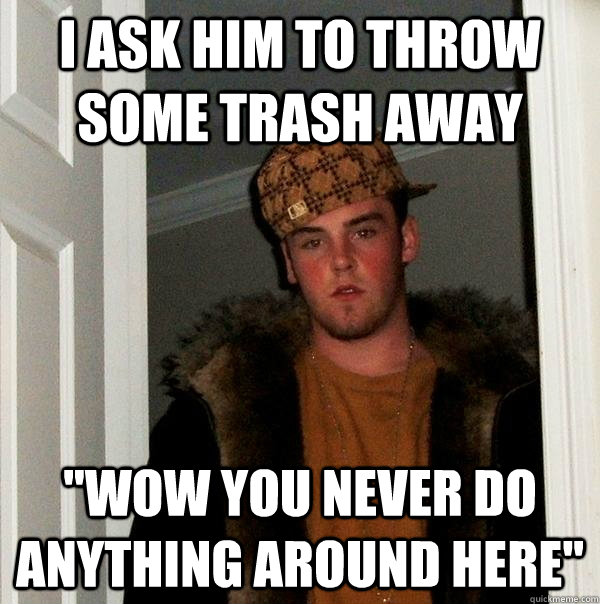 I Ask him to throw some trash away