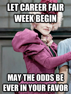 Let career fair week begin May the odds be ever in your favor  May the odds be ever in your favor