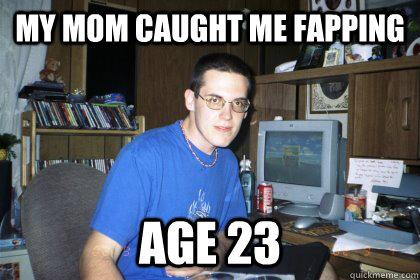 98e03126bfb416a900148445eee938bbadd0e4bc4ced6738a947652147307c90 my mom caught me fapping age 23 eliace meme quickmeme,Caught Me Meme