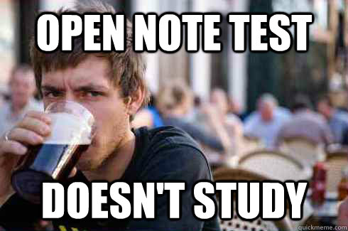 Open note test doesn't study - Open note test doesn't study  Lazy College Senior