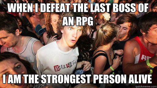 When I defeat the last boss of an rpg i AM THE STRONGEST PERSON ALIVE - When I defeat the last boss of an rpg i AM THE STRONGEST PERSON ALIVE  Sudden Clarity Clarence