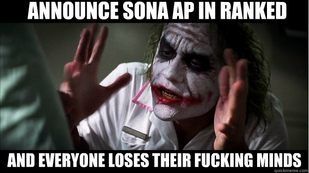 announce sona ap in ranked  and everyone loses their fucking minds - announce sona ap in ranked  and everyone loses their fucking minds  Joker Mind Loss