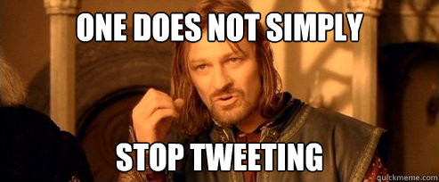 One does not simply Stop tweeting - One does not simply Stop tweeting  One Does Not Simply