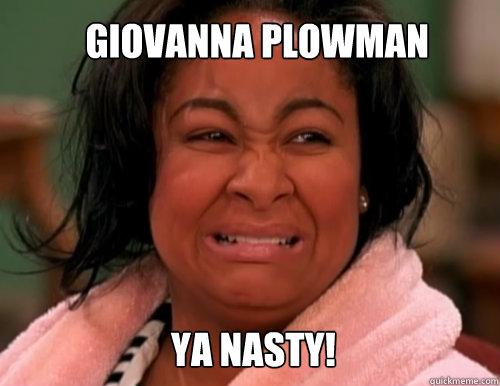 Giovanna Plowman      Ya Nasty!  ya nasty-raven
