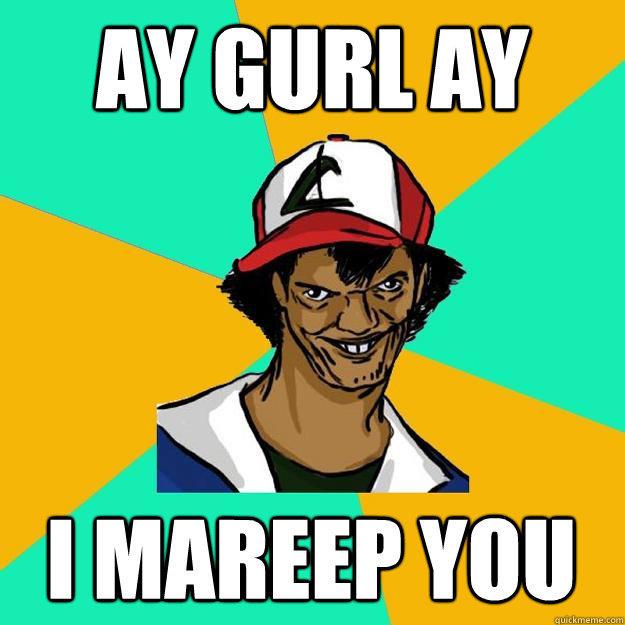 ay gurl ay i mareep you
