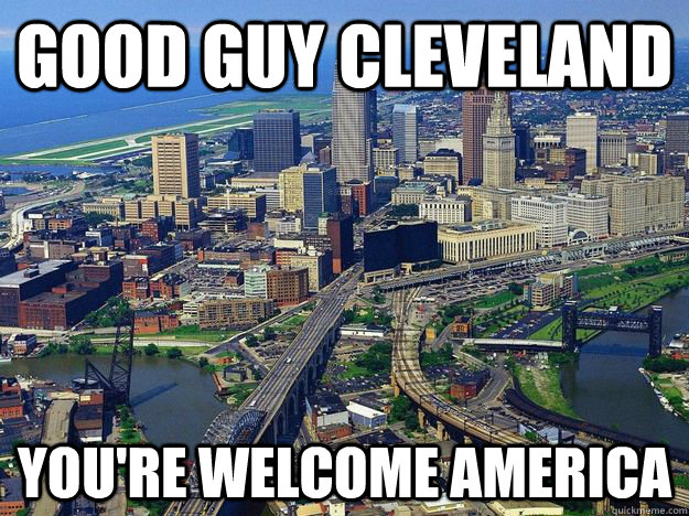 GOOD GUY CLEVELAND YOU're welcome america  - GOOD GUY CLEVELAND YOU're welcome america   Misc