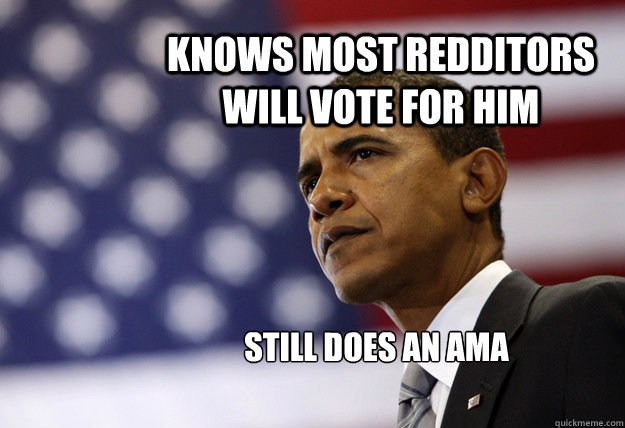 knows most redditors will vote for him still does an ama  - knows most redditors will vote for him still does an ama   Obama Babies