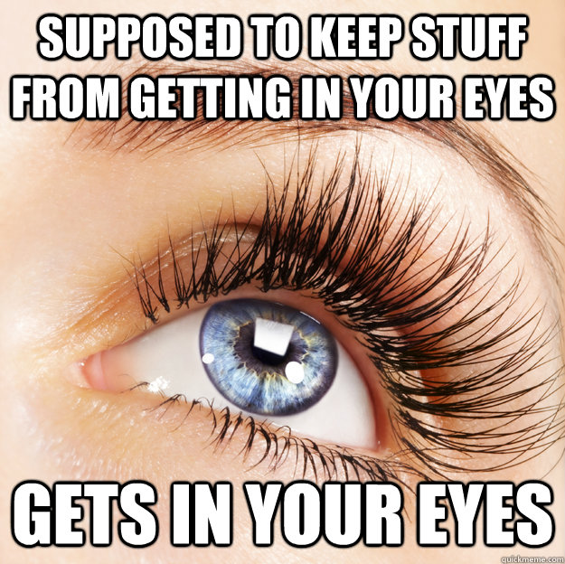 Supposed to keep stuff from getting in your eyes gets in your eyes - Supposed to keep stuff from getting in your eyes gets in your eyes  Misc