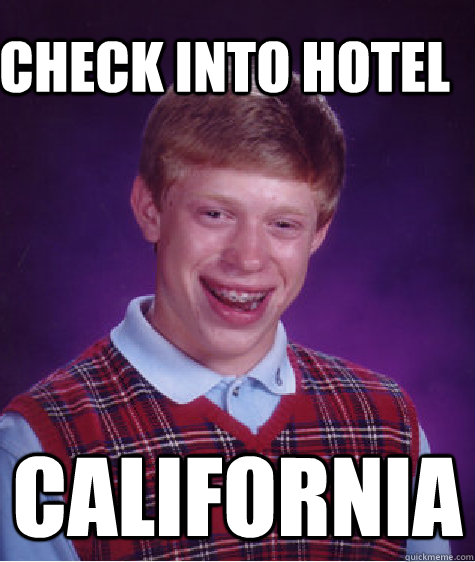 Check into hotel California - Check into hotel California  Bad Luck Brain