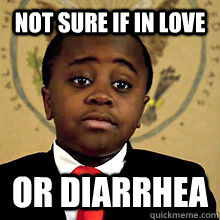 Not sure if in love or diarrhea