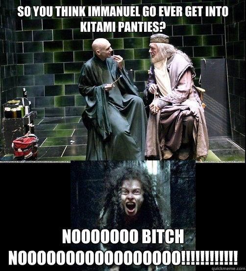 so you think immanuel go ever get into kitami panties? nooooooo bitch nooooooooooooooooo!!!!!!!!!!!!