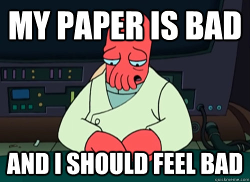 My paper is bad and i should feel bad - My paper is bad and i should feel bad  sad zoidberg
